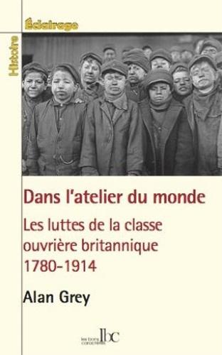 L'atelier du monde. Les luttes de la classe ouvrière britannique 1780-1914