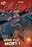 Frank Hannah et Oscar Bazaldua - Evil Dead 2 Tome 2 : Même pas mort !.