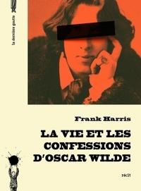 Frank Harris - La vie et les confessions d'Oscar Wilde.