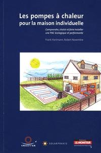 Frank Hartmann et Robert Novembre - Les pompes à chaleur pour la maison individuelle - Comprendre, choisir et faire installer une PAC écologique et performante.