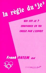 """Frank Hatem - LA REGLE DU """"JE"""". - Qui est je ? Confiance en toi, Créer par l'esprit."""