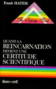Frank Hatem - Quand la réincarnation devient une certitude scientifique.