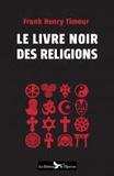 Frank Henry Timour - Le livre noir des religions.