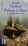 Frank Herbert - Et l'homme créa un dieu - Prélude à Dune.