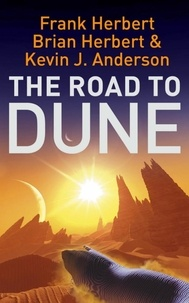Frank Herbert et Brian Herbert - The Road to Dune.