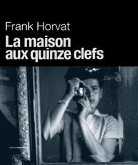 Frank Horvat - La maison aux quinze clefs.