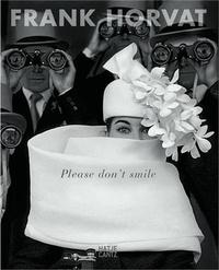 Frank Horvat - Please Don't Smile.