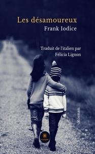 Frank Iodice et Félicia Lignon - Les désamoureux - Roman.