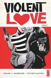 Frank J. Barbiere et Victor Santos - Violent Love Omnibus : .