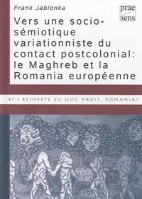 Frank Jablonka - Vers une socio-sémiotique variationniste du contact postcolonial - Le Maghreb et la Romania européenne.