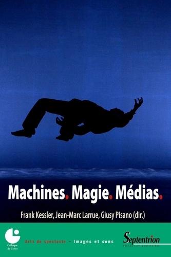 Frank Kessler et Jean-Marc Larrue - Machines, Magie, Médias.