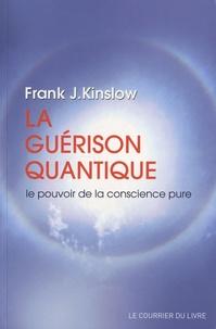 Frank Kinslow - La guérison quantique - Le pouvoir de la conscience pure.