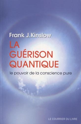 La guérison quantique. Le pouvoir de la conscience pure