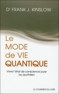 Frank Kinslow - Le mode de vie quantique - Vivre l'état de conscience pure au quotidien.