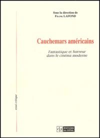 Frank Lafond et  Collectif - Cauchemars américains - Fantastique et horreur dans le cinéma moderne.