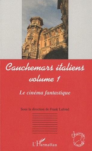 Frank Lafond - Cauchemars italiens - Volume 1 : le cinéma fantastique.