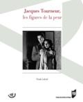 Frank Lafond - Jacques Tourneur, les figures de la peur.