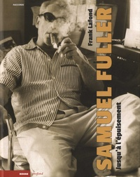 Frank Lafond - Samuel Fuller - Jusqu'à l'épuisement.