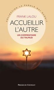 Frank Lalou - Accueillir l'autre - Un commentaire du Talmud.