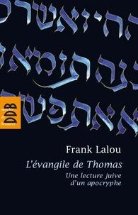 Frank Lalou - L'évangile de Thomas - Une lecture juive d'un apocryphe.