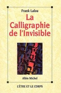 Frank Lalou - La Calligraphie de l'invisible.