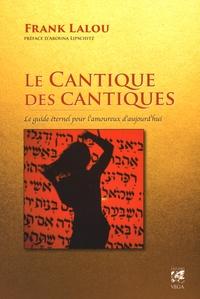 Frank Lalou - Le cantique des cantiques - Le guide éternel pour l'amoureux d'aujourd'hui.