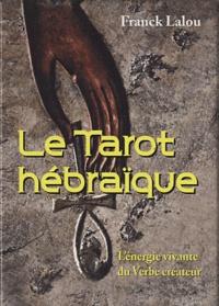 Frank Lalou - Le Tarot hébraïque - L'énergie vivante du Verbe créateur.