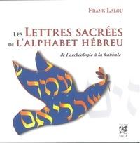 Frank Lalou - Les lettres sacrées de l'alphabet hébreu - De l'archéologie à la kabbale.