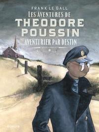 Frank Le Gall - Théodore Poussin Récit complet Tome 2 : Aventurier par destin - Tome 4, Secrets ; Tome 5, Le trésor du raja blanc ; Tome 6, Un passager porté disparu.