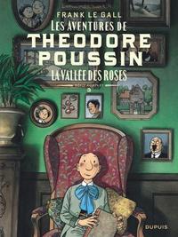 Frank Le Gall - Théodore Poussin Récit complet Tome 3 : La vallée des roses.