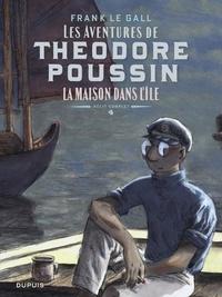 Frank Le Gall - Théodore Poussin Récit complet Tome 4 : La maison dans l'île.