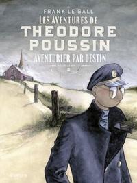 Frank Le Gall - Théodore Poussin – Récits complets - Tome 2 - Aventurier par destin.