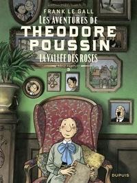 Frank Le Gall - Théodore Poussin – Récits complets - tome 3 - La vallée des roses.