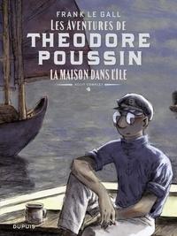 Frank Le Gall - Théodore Poussin – Récits complets - tome 4 - La maison dans l'île.