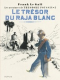 Frank Le Gall - Théodore Poussin Tome 5 : Le trésor du raja blanc.