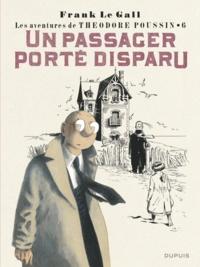Frank Le Gall - Théodore Poussin Tome 6 : Un passager porté disparu.