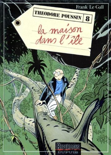 Frank Le Gall - Théodore Poussin Tome 8 : La maison dans l'île.