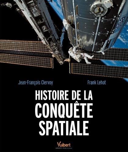 Frank Lehot et Jean-François Clervoy - Histoire de la conquête spatiale.