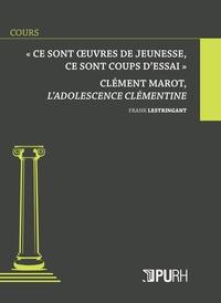 """Frank Lestringant - """"Ce sont des oeuvres de jeunesse, ce sont des coups d'essai"""" - Clément Marot, L'adolescence clémentine."""