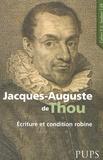 Frank Lestringant et Robert Descimon - Jacques-Auguste de Thou (1553-1617) - Ecriture et condition robine.