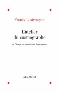 L'Atelier du cosmographe ou l'image du monde à la renaissance.