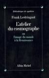 Frank Lestringant et  Lestr - L'Atelier du cosmographe ou l'image du monde à la renaissance.