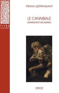 Frank Lestringant - Le cannibale - Grandeur et décadence.