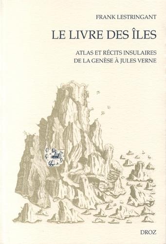 Le livre des îles. Atlas et récits insulaires de la Genèse à Jules Verne