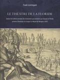 Frank Lestringant - Le Théâtre de la Floride - Autour de la Brève narration des événements qui arrivèrent aux Français en Floride, province d'Amérique, de Jacques Le Moyne de Morgues (1591).