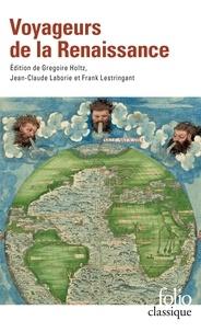 Frank Lestringant et Grégoire Holtz - Voyageurs de la Renaissance.
