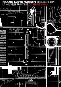 Frank Lloyd Wright - Broadacre City, la nouvelle frontière.
