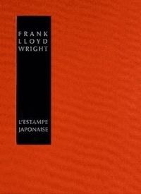 Frank Lloyd Wright - L'estampe japonaise - Une interprétation.