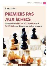 Frank Lohéac - Premiers pas aux échecs.
