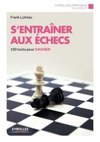 Frank Lohéac - S'entraîner aux échecs.